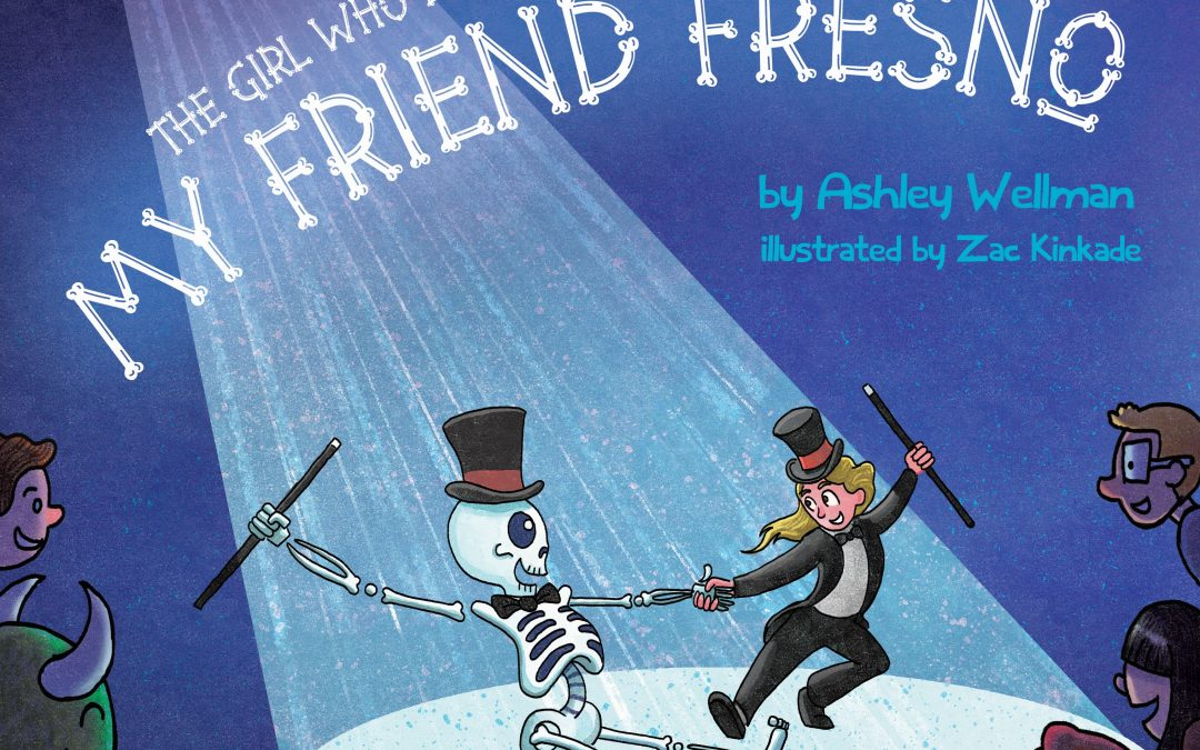 The Girl who Dances with Skeletons: My Friend Fresno Author Ashley Wellman